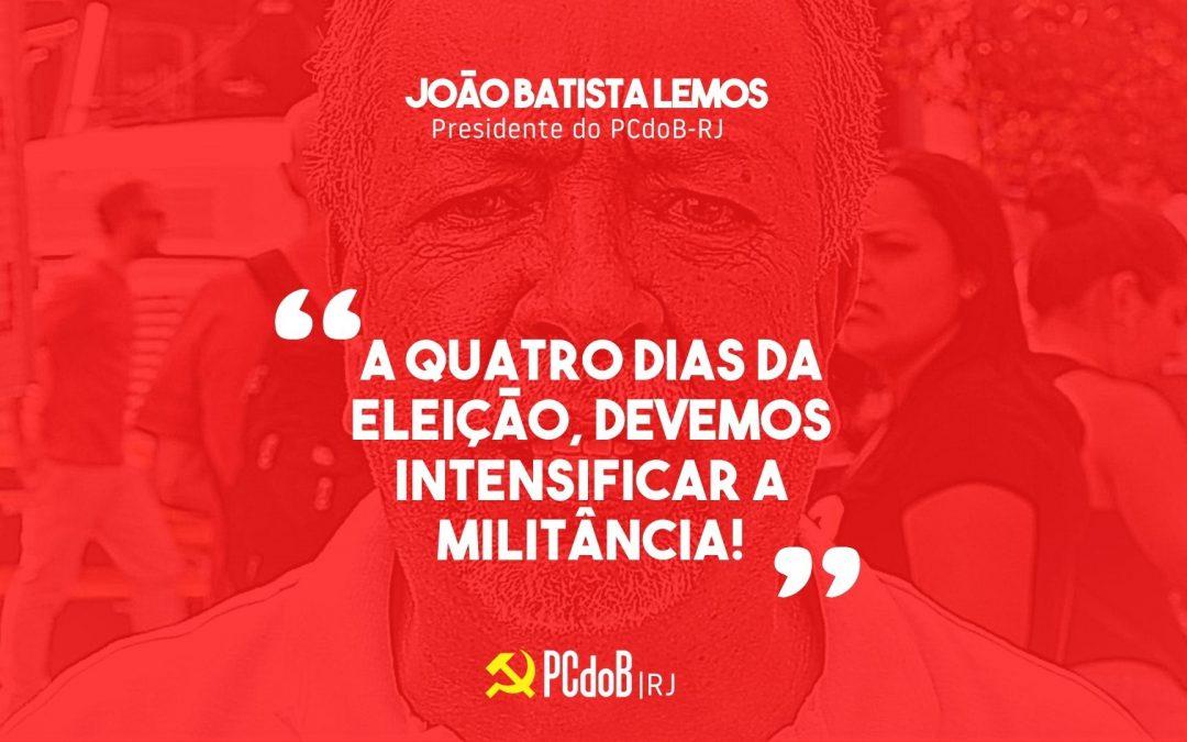 Batista: A quatro dias da eleição, devemos intensificar a militância!
